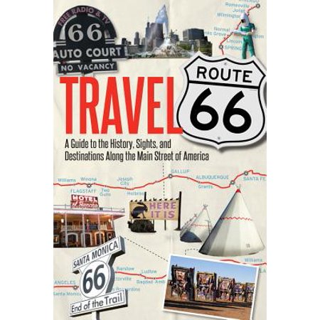 Travel Route 66 : A Guide to the History, Sights, and Destinations Along the Main Street of