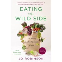 Eating on the Wild Side : The Missing Link to Optimum Health