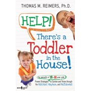 Help! There's a Toddler in the House!: Proven Strategies for Parents of 2- To 6-Year-Olds to Survive and Thrive Through the Mischief, Mayhem, and Melt (Paperback)