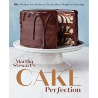 Martha Stewart's Cake Perfection : 100+ Recipes for the Sweet Classic, from Simple to Stunning: A Baking Book (Hardcover)