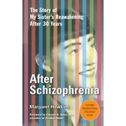 After Schizophrenia : The Story of My Sister's Reawakening After 30 Years