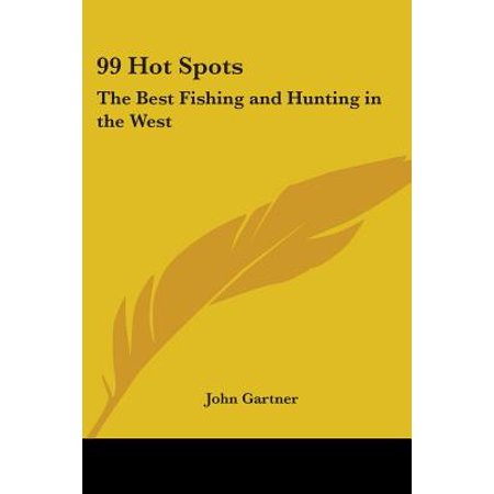 99 Hot Spots : The Best Fishing and Hunting in the (Best Fishing Spots On The St Johns River)