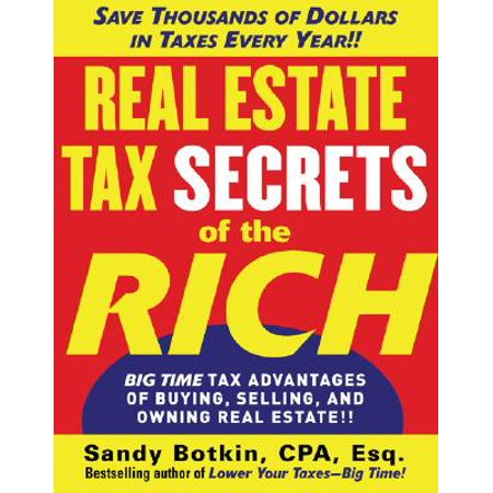 Real Estate Tax Secrets of the Rich : Big-Time Tax Advantages of Buying, Selling, and Owning Real