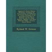 Lippincott's Pocket Medical Dictionary : Including the Pronunciation and Definition of Twenty Thousand of the Principal Terms Used in Medicine and the Allied Sciences, Together with Many Elaborate Tables