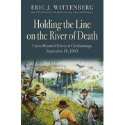 Holding the Line on the River of Death : Union Mounted Forces at Chickamauga, September 18, 1863
