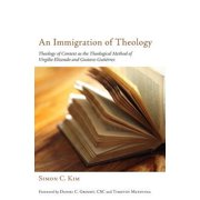 An Immigration of Theology: Theology of Context as the Theological Method of Virgilio Elizondo and Gustavo Gutiérrez
