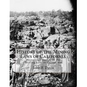 History of the Mining Laws of California : Historical Sketch of the Mining Law in California