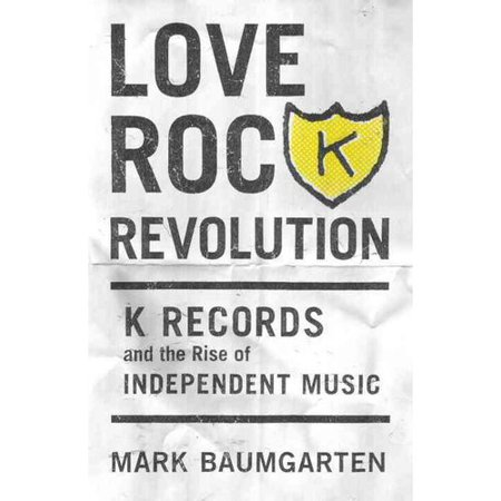 Love Rock Revolution  K Records And The Rise Of Independent Music