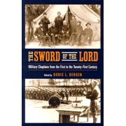The Sword of the Lord : Military Chaplains from the First to the Twenty-First Century
