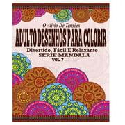 O Alivio de Tensoes Adulto Desenhos Para Colorir : Divertido, Facil E Relaxante Serie Mandala ( Vol. 7 )