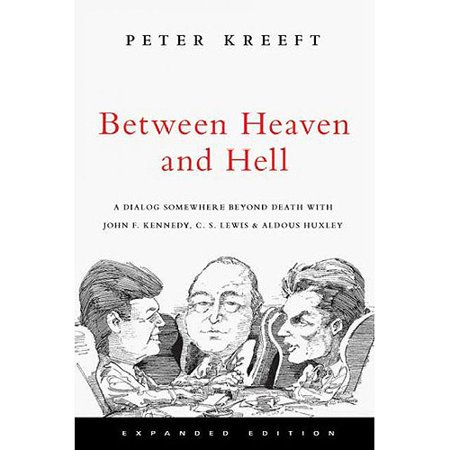 Between Heaven and Hell: A Dialog Somewhere Beyond Death With John F. Kennedy, C. S. Lewis & Aldous Huxley by