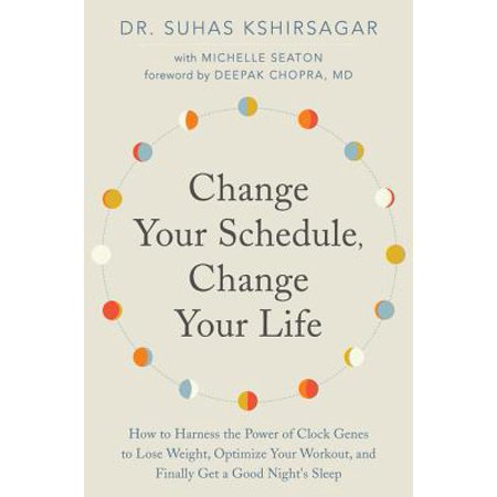Change Your Schedule, Change Your Life : How to Harness the Power of Clock Genes to Lose Weight, Optimize Your Workout, and Finally Get a Good Night's (Best Age To Workout)