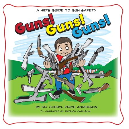 Guns! Guns! Guns! : A Kid's Guide to Gun Safety.