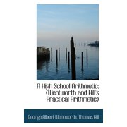 A High School Arithmetic : Wentworth and Hill's Practical Arithmetic