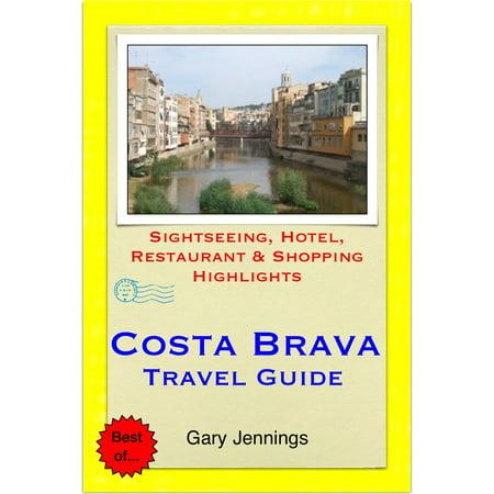 Costa Brava, Spain Travel Guide (including Girona & Lloret de Mar) - Sightseeing, Hotel, Restaurant & Shopping Highlights (Illustrated) -