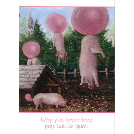 Tree-Free Greetings Why You Never Feed Pigs Bubble Gum Funny / Humorous Birthday -