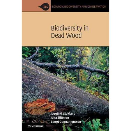Biodiversity in Dead Wood. by Jogeir N. Stokland, Juha Siitonen, Bengt Gunnar Jonsson by