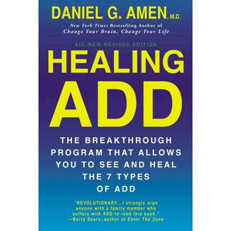 Healing ADD Revised Edition : The Breakthrough Program that Allows You to See and Heal the 7 Types of
