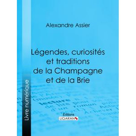 Légendes, curiosités et traditions de la Champagne et de la Brie - eBook