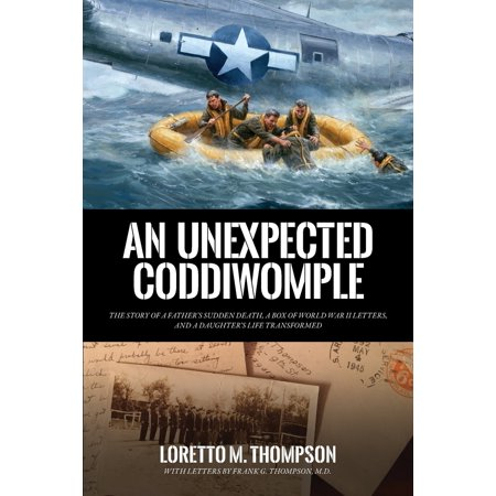 An Unexpected Coddiwomple : The Story of a Father's Sudden Death, a Box of WWII Letters, and a Daughter's Life (Causes Of Sudden Cardiac Death In Athletes)
