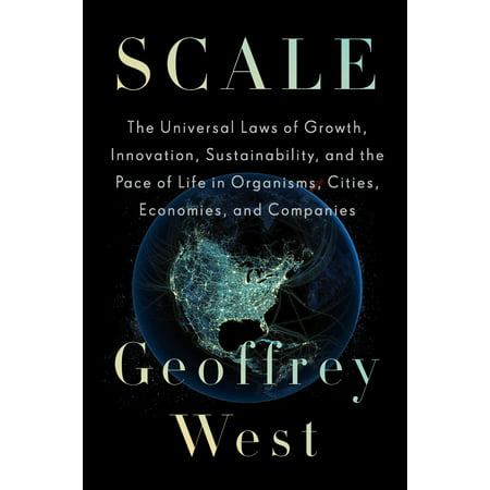 Scale : The Universal Laws of Growth, Innovation, Sustainability, and the Pace of Life in Organisms, Cities, Economies, and