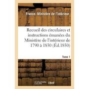 Recueil Des Circulaires Et Instructions �man�es Du Minist�re de l'Int�rieur de 1790 � 1830 Tome 1