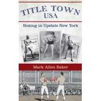 Title Town, USA: Boxing in Upstate New York (Hardcover)