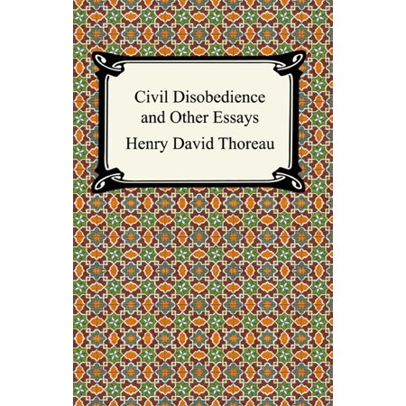 Civil Disobedience and Other Essays (The Collected Essays of Henry David Thoreau) -