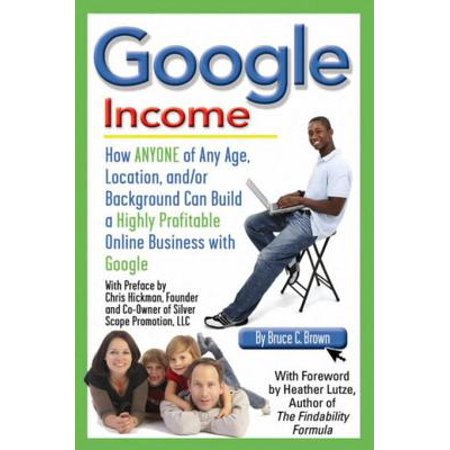 Google Income: How Anyone of Any Age, Location, and/or Background Can Build a Highly Profitable Online Business With Google - (E Zpass On The Go Retail Locations Nj)