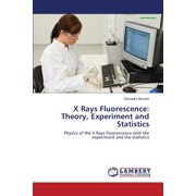 X Rays Fluorescence : Theory, Experiment and Statistics