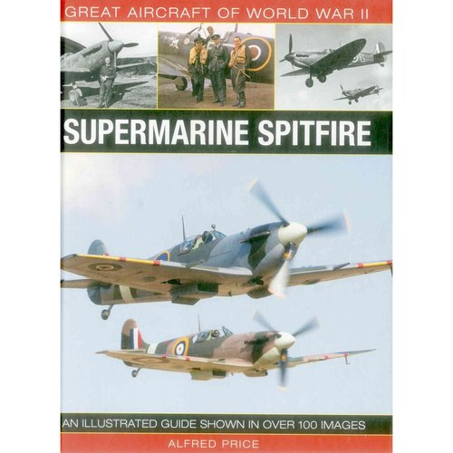 Supermarine Spitfire: An Illustrated Guide Shown in over 100 Images