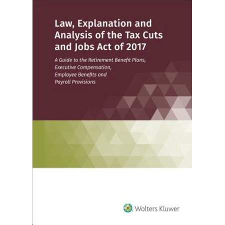 Law, Explanation and Analysis of the Tax Cuts and Jobs Act of 2017 (Corporate Tax E&e)