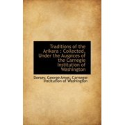 Traditions of the Arikara : Collected, Under the Auspices of the Carnegie Institution of Washington