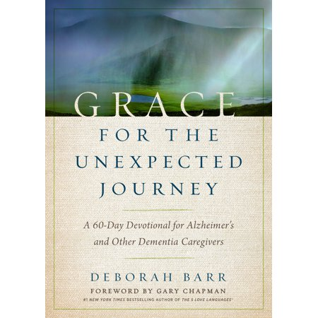 Grace for the Unexpected Journey : A 60-Day Devotional for Alzheimer's and Other Dementia Caregivers