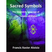 Sacred Symbols: The Geometric Language of the Temples of Malta - eBook