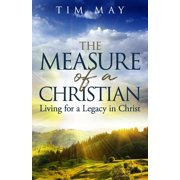 The Measure of a Christian : Living for a Legacy in Christ