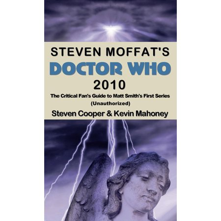 Steven Moffat's Doctor Who 2010, The Critical Fan's Guide to Matt Smith's First Series (Unauthorized) - (Savage Arms Stevens Model 67 Series E)