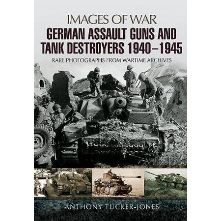 German Assault Guns and Tank Destroyers 1940 - 1945 : Rare Photographs from Wartime (German Assault Gun)