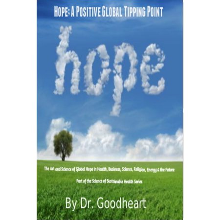 Hope As A Positive Tipping Point; The Art And Science Of Global Hope In Health, Business, Energy & The Future - eBook
