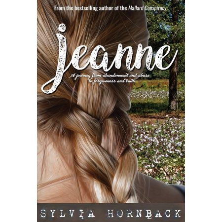 Jeanne: A journey from abandonment and abuse to forgiveness and truth. (Paperback)