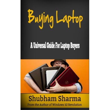 Buying Laptop: A Universal Guide for Laptop Buyers - eBook