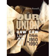 Our Union: UAW/CAW Local 27 from 1950 to 1990 - eBook