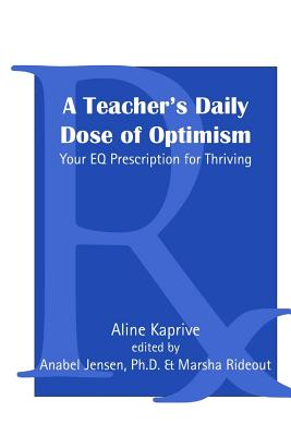 A Teacher's Daily Dose of Optimism: Your Eq Prescription for Thriving by
