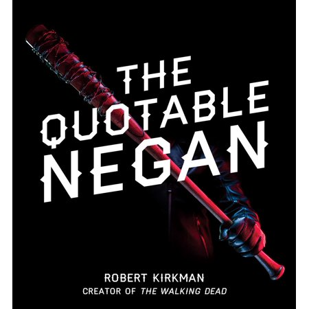 - The Quotable Negan : Warped Witticisms and Obscene Observations from The Walking Dead's Most Iconic Villain