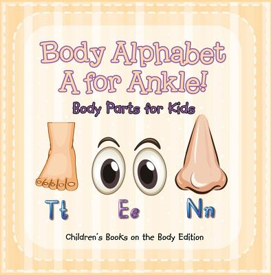Body Alphabet: A for Ankle! Body Parts for Kids | Children's Books on the Body Edition - eBook