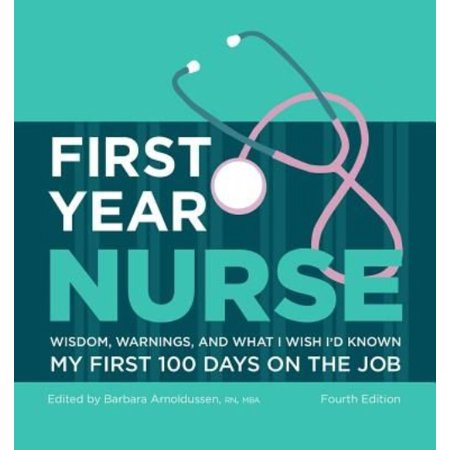 First Year Nurse: My First 100 Days on the Job: Wisdom, Warnings, and What I Wish I'd Known