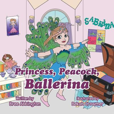 Princess Peacock (Princess, Peacock, Ballerina - eBook )