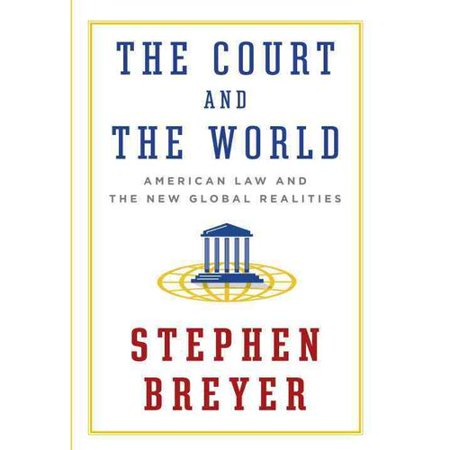 The Court And The World  American Law And The New Global Realities