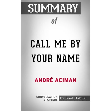 Summary of Call Me By Your Name by Andre Aciman | Conversation Starters -