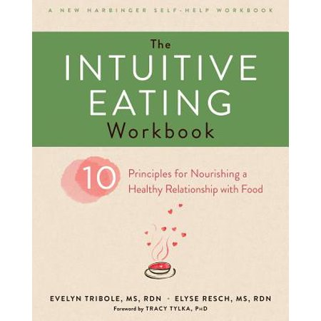 The Intuitive Eating Workbook : Ten Principles for Nourishing a Healthy Relationship with